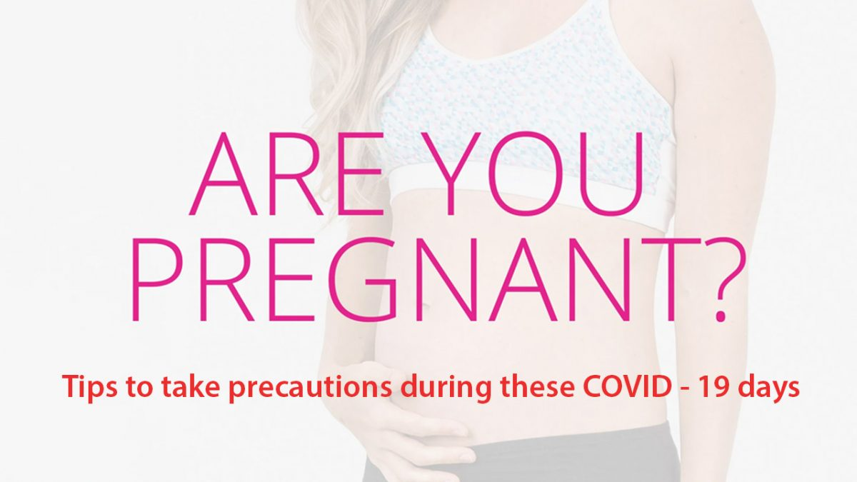 Are you pregnant? Tips to take safety measures throughout these COVID – 19 days
